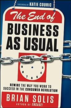 The End of Business As Usual: Rewire the Way You Work to Succeed in the Consumer Revolution (English Edition) par [Solis, Brian]