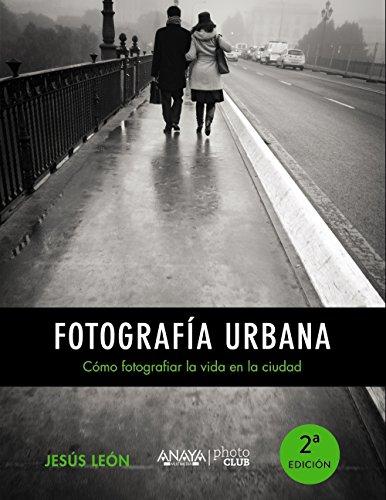 Fotografía urbana. Cómo fotografiar la vida en la ciudad (Photoclub) por Jesús León