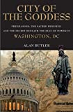 City of the Goddess: Freemasons, the Sacred Feminine, and the Secret Beneath the Seat of Power in Washington, DC by Butler, Alan (1999) Hardcover