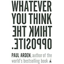 (Whatever You Think, Think the Opposite) By Arden, Paul (Author) Paperback on (03 , 2006)