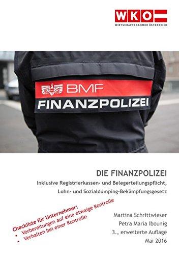 Die Finanzpolizei: Leitfaden durch die Rechte und Pflichten des Unternehmers und der Finanzpolizei, sowie Strafen, Beschwerdemöglichkeiten