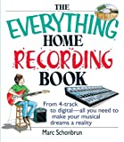 The Everything Home Recording Book: From 4-Track To Digital--All You Need To Make You...