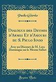Telecharger Livres Dialogue Des Devises D Armes Et D Amours Du S Paulo Iovio Avec Un Discours de M Loys Dominique Sur Le Mesme Subiet Classic Reprint (PDF,EPUB,MOBI) gratuits en Francaise