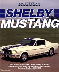 Shelby Mustang: Color History of the Great Carroll Shelby Mustangs, Competition Cars, Hertz Rent-a-Racers, Mexican and European Shelbys 1965-1970 (Motorbooks International Muscle Car Color History)