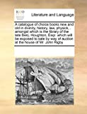 ISBN: 0699133955 - A catalogue of choice books new and old in divinity, history, law, physick, . amongst which is the library of the late Benj. Houghton, Esqr.  which ... way of auction at the house of Mr. John Rigby