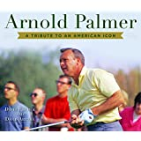 Arnold Palmer: A Tribute to an American Icon