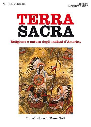 Terra sacra. Religione e natura degli indiani d'America (Orizzonti dello spirito) por Arthur Versluis