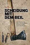 Scheidung mit dem Beil: Das Schicksal der Maria Dorothea Huther - Ein Kriminalfall des 18. Jahrhunderts (Regionalgeschichte im GMEINER-Verlag)