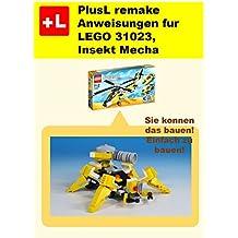 PlusL remake Anweisungen fur LEGO 31023,Insekt Mecha: Sie konnen die Insekt Mecha aus Ihren eigenen Steinen zu bauen! (German Edition)