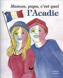 Maman, papa, c'est quoi l'Acadie
