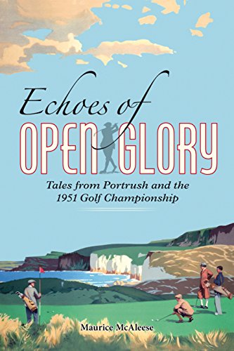 Echoes of Open Glory: Tales from Portrush and the 1951 Open Championship por Maurice Mcaleese