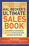 Hal Beckers Ultimate Sales Book: A Revolutionary Training Manual Guaranteed to Improve Your Skills and Inflate Your Net