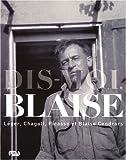 Dis-moi, Blaise - Léger, Chagall, Picasso et Blaise Cendrars