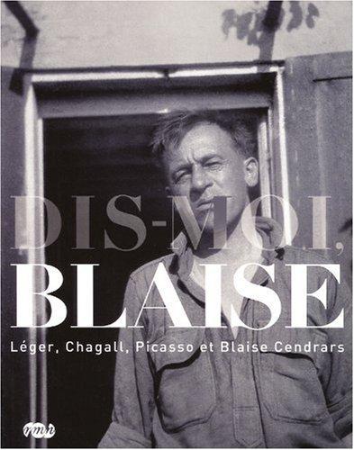 Dis-moi, Blaise : Lger, Chagall, Picasso et Blaise Cendrars