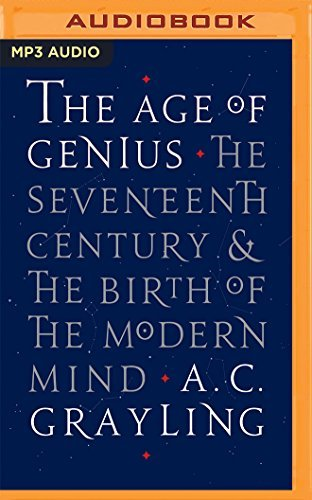 The Age of Genius: The Seventeenth Century and the Birth of the Modern Mind by A. C. Grayling (2016-07-12)