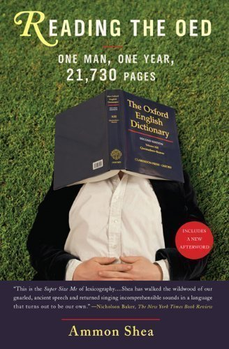Reading the OED: One Man, One Year, 21,730 Pages Reprint Edition by Shea, Ammon published by Perigee Books (2009)