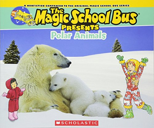 Magic School Bus Presents: Polar Animals: A Nonfiction Companion to the Original Magic School Bus Series (Presents School Bus Magic)