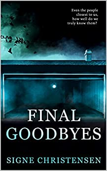 Final Goodbyes: Even the people closest to us, how well do we truly know them? (English Edition) di [Christensen, Signe]