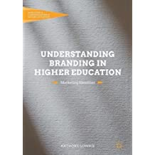 Understanding Branding in Higher Education: Marketing Identities (Marketing and Communication in Higher Education)