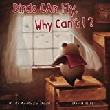 Birds Can Fly, Why Can't I?: Birds Can Fly, Why Can't I? by Vicki Addesso Dodd (2015-12-07)