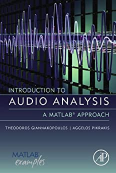 Introduction to Audio Analysis: A MATLAB® Approach by [Giannakopoulos, Theodoros, Pikrakis, Aggelos]