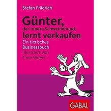 Günter lernt verkaufen. Ein tierisches Businessbuch