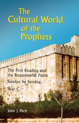 The Cultural World of the Prophets: The First Reading and the Responsorial Psalm, Sunday by Sunday, Year C by John J. Pilch (2003-07-01)