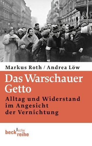 Das Warschauer Getto: Alltag und Widerstand im Angesicht der Vernichtung (Beck'sche Reihe 6087)