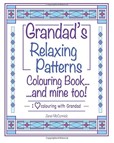 Grandad's Relaxing Patterns Colouring Book...and mine too!: I Love Colouring with Grandad: Volume 1 por Janet McCormick