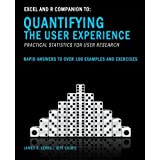 Excel and R Companion to Quantifying the User Experience: Rapid Answers to over 100 Examples and Exercises by James R Lewis PhD (2012-03-01)