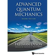 Advanced Quantum Mechanics (Second Edition) by Freeman Dyson (2011-11-25)