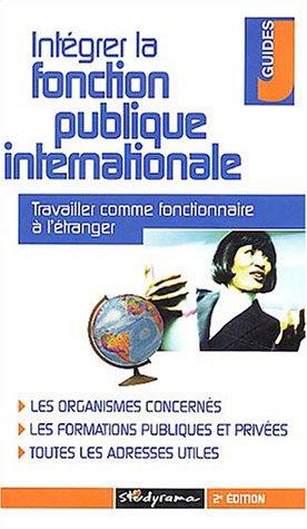 Intgrer la fonction publique internationale : Travailler comme fonctionnaire  l'tranger