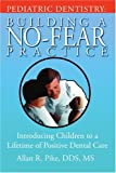 Pediatric Dentistry: Building a No-Fear Practice: Introducing Children to a Lifetime of Positive Dental Care