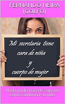 MI SECRETARIA TIENE CARA DE NIÑA Y CUERPO DE MUJER de [Neira (GOLFO), Fernando]