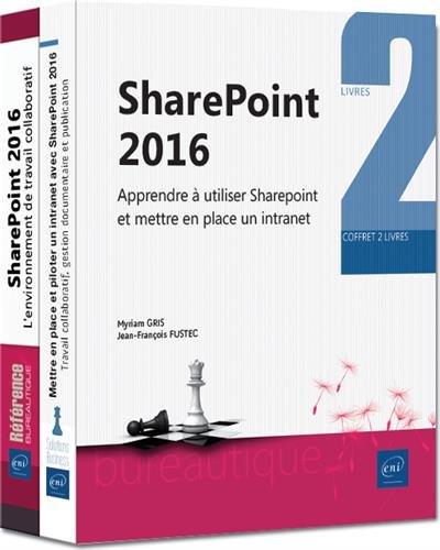 Sharepoint 2016 : Coffret de deux livres : Apprendre à utiliser SharePoint 2016 ; Mettre en place et piloter un intranet avec Sharepoint 2016