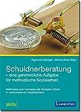 Schuldnerberatung - eine ganzheitliche Aufgabe für methodische Sozialarbeit: Methoden und Konzepte der Sozialen Arbeit in verschiedenen Arbeitsfeldern (skills |)