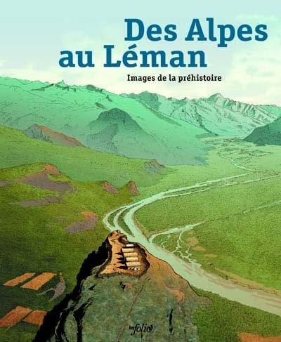 Des Alpes au Léman : Images de la préhistoire par Alain Gallay
