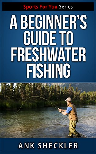 A Beginner's Guide To Freshwater Fishing (Sports For You Series Book 3) (English Edition)