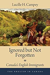 Ignored but Not Forgotten: Canada's English Immigrants (The English In Canada)