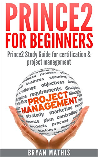 Prince2 for Beginners : Prince2 Study Guide for certification & project management (English Edition) por Bryan Mathis
