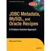 JDBC Metadata, MySQL, and Oracle Recipes: A Problem-Solution Approach (Expert's Voice in Java)