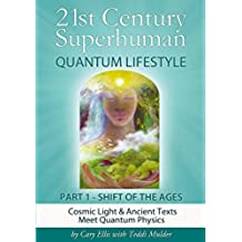 21st Century Superhuman - 1 SHIFT OF THE AGES (Part 1 of 4 volume set same content as original): Cosmic Light & Ancient Texts Meet Quantum Physics (21st ... Superhuman - 4 Volume Set) (English Edition)