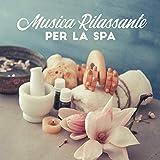 Musica Rilassante per la Spa: Perfetta per Massaggi, Terapia, Bagno, Sonno o Trattamenti Spa - Rilassa Profondamente e ti Aiuta a Riposare