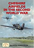 Cheshire Airfields of the Second World War (British Airfields of World War II) (Airfields Series)