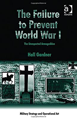 The Failure to Prevent World War I (Military Strategy and Operational Art)