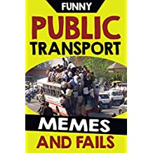 Memes: Funny Pubic Transport Memes, Fails, Jokes and Hilarious Pictures! Fail Memes (Lol Memes) So Funny?! (English Edition)
