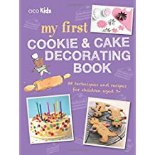 My First Cookie and Cake Decorating Book: 35 Techniques and Recipes for Children Aged 7-Plus