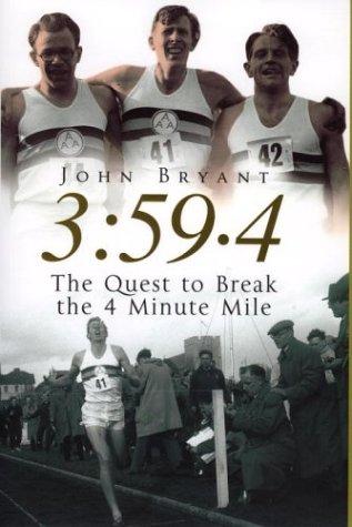3:59.4: The Quest to Break the 4 Minute Mile por John Bryant