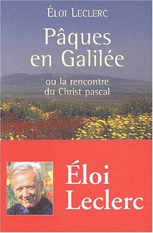 Pâques en Galilée, ou la rencontre du Christ pascal por Eloi Leclerc