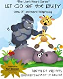 Let go of the Bully.: using EFT and Matrix Reimprinting: Volume 2 (The Lion's Heart)